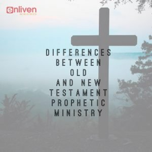 Differences Between Old and New Testament Prophetic Ministry