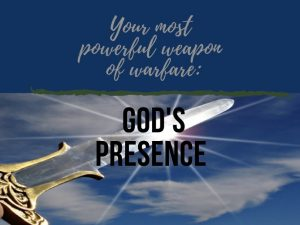 Sword, your most powerful weapon of warfare God's Presece