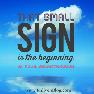 """Sky and clouds, text """"That small sign is the beginning of your breakthrough"""""""