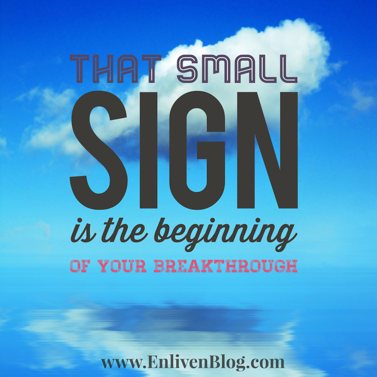 """Sky and clouds, """"That small sign is the beginning of your breakthrough"""""""
