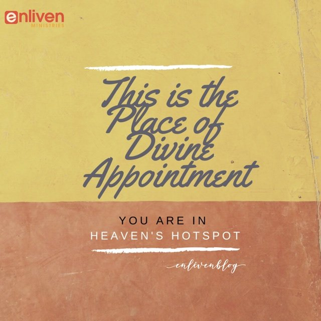 This is the Place of Divine Appointment, You are in Heaven's Hotspot