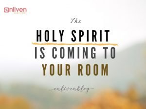Holy Spirit is Coming to Your Room