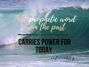 That Prophetic Word from the Past Carries Power for Today, Wave