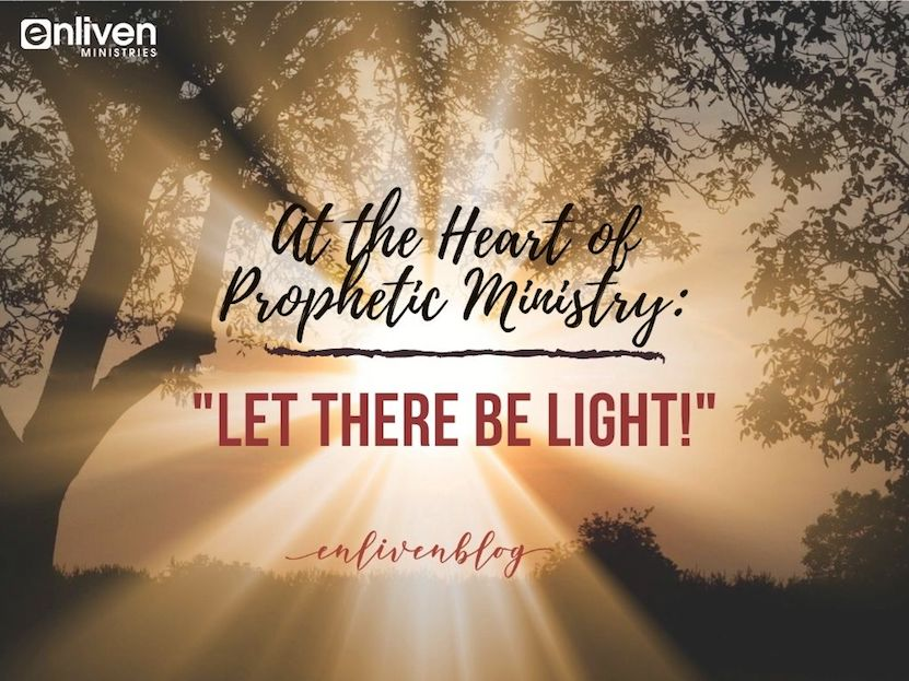 At the heart of prophetic ministry: Let there be light. Sun shining through trees