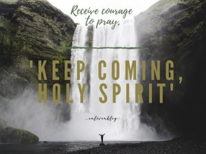 "Receive courage to pray, ""Keep coming Holy Spirit"", person standing under waterfall"