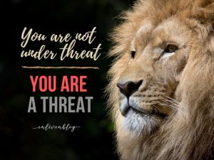 You are not under threat, you are a threat, lion's head