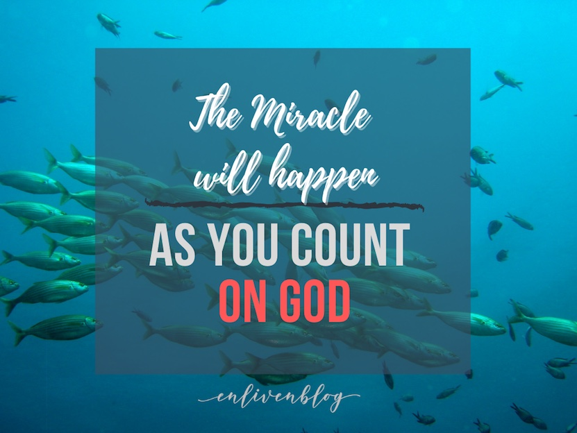 "A school of fish in the water, with text ""The Miracle Will Happen as You Count On God"""