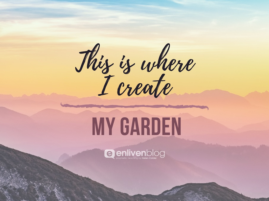 "Mountain ranges, text ""This is where I create My garden"""