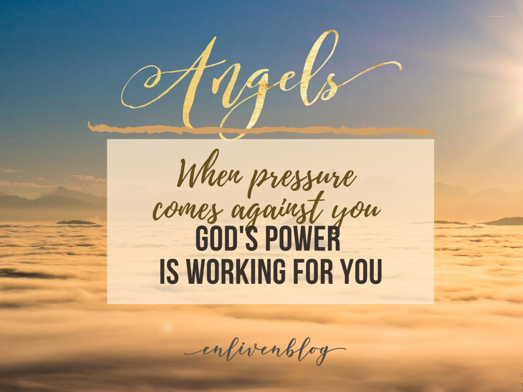 Clouds, Angels: When pressure comes against you, God's power is working for you