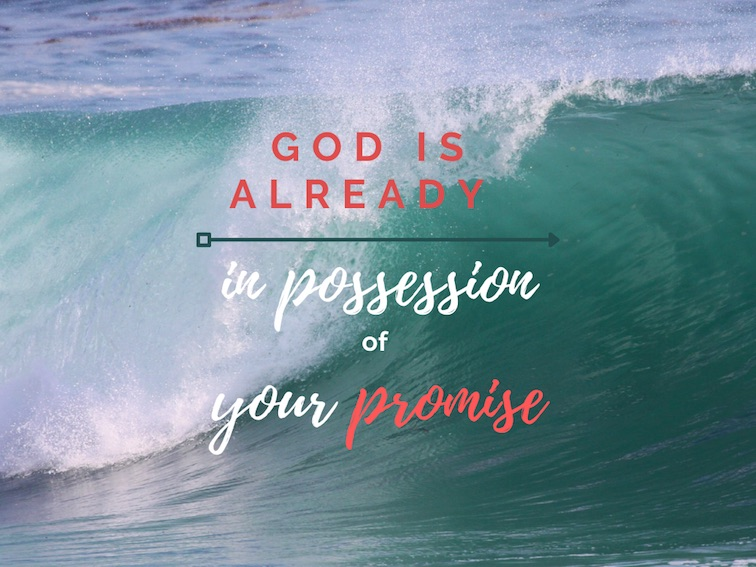 "Wave breaking, ""God is already in possession of your Promise"""