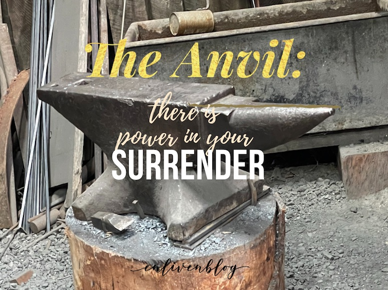 The Anvil: there is power in your surrender