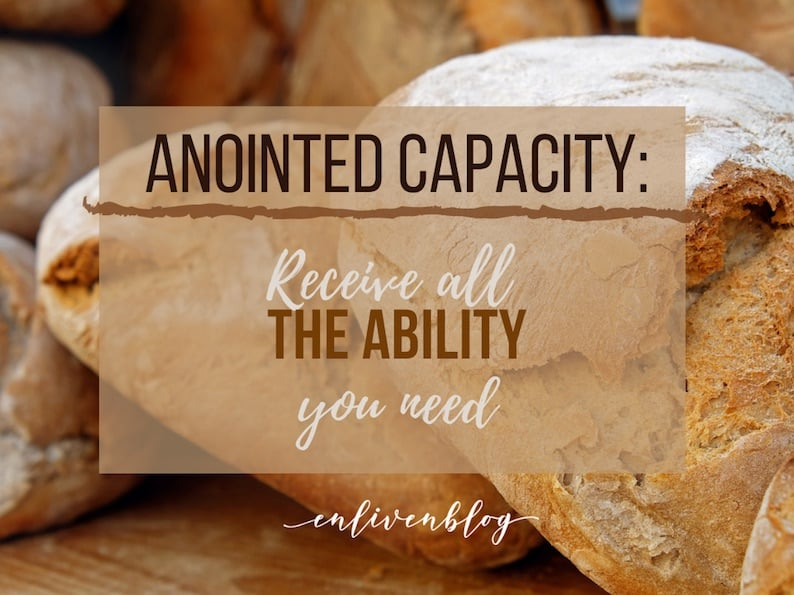"""Loaves of Bread, with text: """"Anointed Capacity, Receive all the Ability You Need"""""""