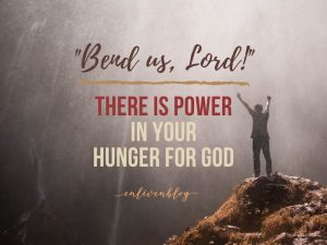 Man with arms up by waterfall, Bend us Lord, there is power in your hunger for God